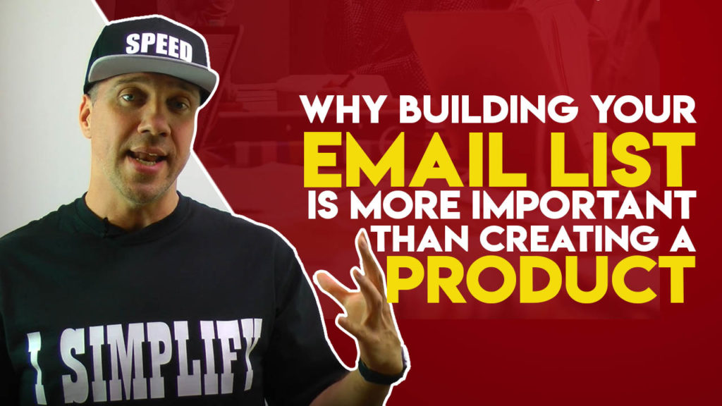 why building an email list is more important than creating a product